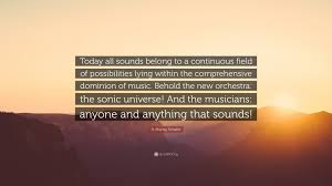 "Quote Of Today Awesome R Murray Schafer Quote ""Today All Sounds Belong To A Continuous"