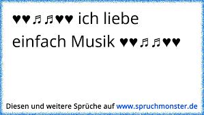 Ich Liebe Einfach Musik Spruchmonsterde