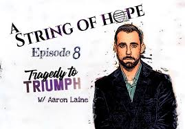 A String Of Hope - A String Of Hope - Ep. 8 - Tragedy To Triumph | Facebook