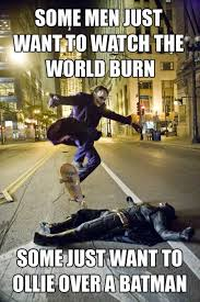image 188941 some men just want to watch the world burn mjk0b jpg