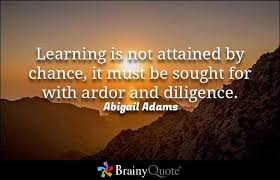 Abigail Adams Quotes Magnificent Brainy Quote 'Learning Is Not Attained By Chance It Must Be Sought