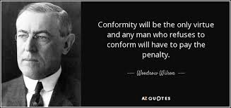 Conformity Quotes Mesmerizing Woodrow Wilson Quote Conformity Will Be The Only Virtue And Any Man