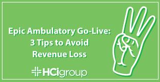 Epic Ambulatory Go Live 3 Tips To Avoid Revenue Loss