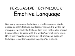 the power of persuasive techniques power point ppt video online emotive language like many persuasive techniques emotive appeals aim to engage people s feelings not logic or reason if a writer can manipulate a reader