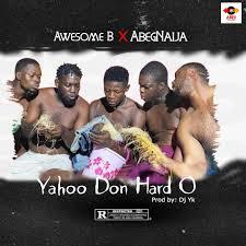 MUSIC] Awesome B Ft AbegNaija – Yahoo Don Hard – Abegnaijamusic.com