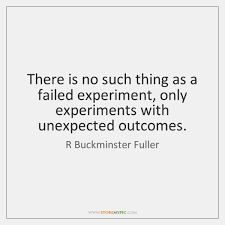 Unexpected Quotes Gorgeous There Is No Such Thing As A Failed Experiment Only Experiments With