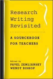 Research Writing Revisited by Pavel Zemliansky, Wendy Bishop. A Sourcebook