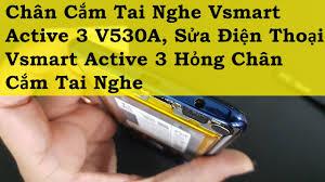 Chân Cắm Tai Nghe Vsmart Active 3 V530A, Sửa Điện Thoại Vsmart Active 3  Hỏng Chân Cắm Tai Nghe LH 09 - YouTube