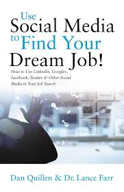 use social media to your dream job how to use linkedin use social media to your dream job how to use linkedin google facebook twitter and other social media in your job search dan quillen