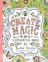 create magic a coloring book by katie daisy for s and kids at heart