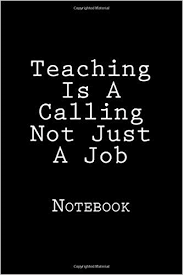 Calling For A Job Teaching Is A Calling Not Just A Job Notebook Wild Pages