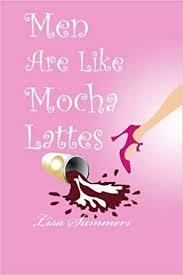 Men Are Like Mocha Lattes: Summers, Lisa: 9781419659324: Amazon.com: Books