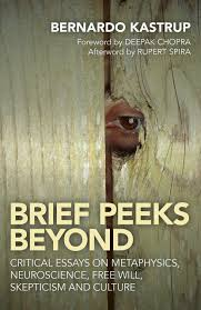 brief peeks beyond critical essays on metaphysics neuroscience  brief peeks beyond critical essays on metaphysics neuroscience will skepticism and culture amazon co uk bernardo kastrup 9781785350184 books