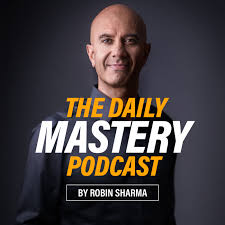 The Daily Mastery Podcast by Robin Sharma