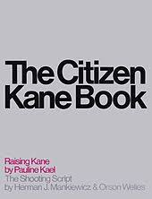 citizen kane pauline kael s controversial essay raising kane was published in the new yorker and in the citizen kane book 1971