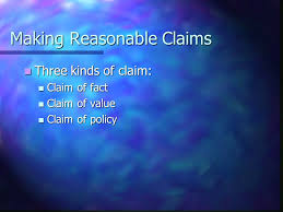 making reasonable arguments claims and evidence making reasonable  3 making reasonable claims three kinds of claim three kinds of claim claim of fact claim of fact claim of value claim of value claim of policy claim of