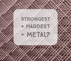 What Are The Strongest Hardest Metals Known To Mankind