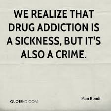 Pam Bondi Quotes QuoteHD Stunning Drug Addiction Quotes