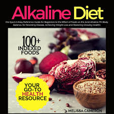 Alkaline Diet The Quick Easy Reference Guide For Beginners To The Effect Of Foods On The Acid Alkaline Ph Body Balance For Reversing Disease