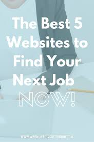 Top 5 Job Search Websites The Best 5 Websites To Find Your Next Job Now When Life