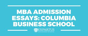 mba admission essays columbia business school mba admission essays