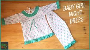Baby Night Dress Design Baby Girl Night Dress Cutting And Stitching 15 Minute Tutorial For You