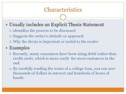 explaining how something works or is done process analysis essay  characteristics usually includes an explicit thesis statement  identifies the process to be discussed  suggests