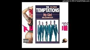 The Temptations My Girl DJX Pussy Glue Mashup YouTube