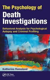 the psychology of death investigations behavioral analysis for  the psychology of death investigations behavioral analysis for psychological autopsy and criminal profiling