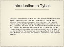 what do you think about the way that shakespeare presents tybalt introduction to tybalt tybalt plays a minor role in romeo and juliet tragic love story on