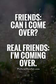 Quotes About Real Friendship Custom Friends Can I Come Over Real Friends I'm Coming Over Picture Quotes