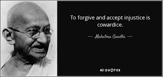 Injustice Quotes Awesome Mahatma Gandhi Quote To Forgive And Accept Injustice Is Cowardice