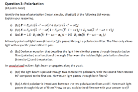 question 3 polarization 24 points total identify the type of polarization linear