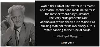 Albert SzentGyorgyi Quote Water The Hub Of Life Water Is Its Extraordinary Quotes Hub