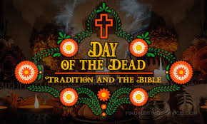 day of the dead essay tradition and the bible  some traditions make people to shudder most people in america and actually all around the world pay much of attention to halloween
