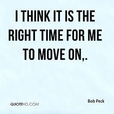 It Time To Move On Quotes Time To Move On Quotes Plus I Think It Is The Right Time For Me To 6