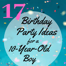 17 birthday party ideas for a 10 year
