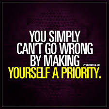 You Simply Cant Go Wrong By Making Yourself A Priority Fit Motivation