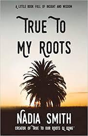 True To My Roots: Smith, Nadia: 9781912257782: Amazon.com: Books