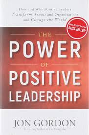 The Power Of Positive Leadership How And Why Positive Leaders