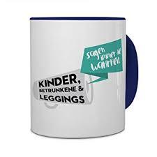 Tasse Mit Spruch Kinder Betrunkene Leggings Sagen Immer Die