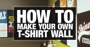 Make Your Shirt How To Make Your Own T Shirt Wall