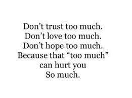 Quotes About Love And Pain Magnificent Don't Trust Too Much Don't Love Too Much Don't Hope Too Much Because