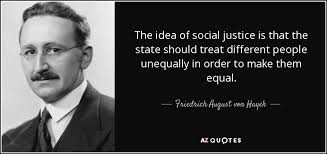Social Justice Quotes New Friedrich August Von Hayek Quote The Idea Of Social Justice Is That