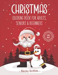 CHRISTMAS Coloring Book For Adults, Seniors & Beginners: LARGE PRINT: Easy  Adult Coloring Book for Beginners: BEAUTIFUL SIMPLE DESIGNS: Griffith,  Becky: 9798565454369: Amazon.com: Books