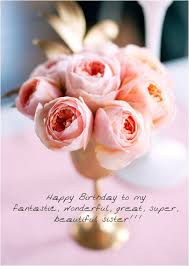 the best happy birthday sister ideas sister happy birthday to my fantastic wonderful great super beautiful sister
