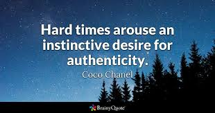 Authenticity Quotes 50 Inspiration Hard Times Arouse An Instinctive Desire For Authenticity Coco