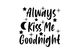 Check out this freeprintable download that says always kiss me goodnight! Always Kiss Me Goodnight Svg Cut File By Creative Fabrica Crafts Creative Fabrica