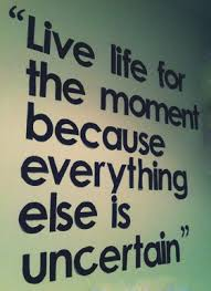 Live For Today Quotes Live For The Moment Quotes Quotes about Live For The Moment 64
