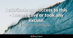 Florence Nightingale Quotes Enchanting I Attribute My Success To This I Never Gave Or Took Any Excuse